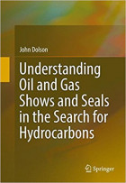 Understanding Oil and Gas Shows and Seals in the Search for Hydrocarbons